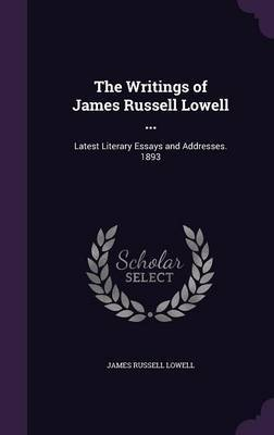 The Writings of James Russell Lowell ... by James Russell Lowell image
