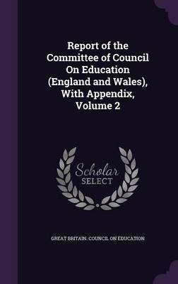 Report of the Committee of Council on Education (England and Wales), with Appendix, Volume 2
