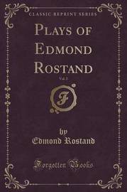 Plays of Edmond Rostand, Vol. 2 (Classic Reprint) by Edmond Rostand