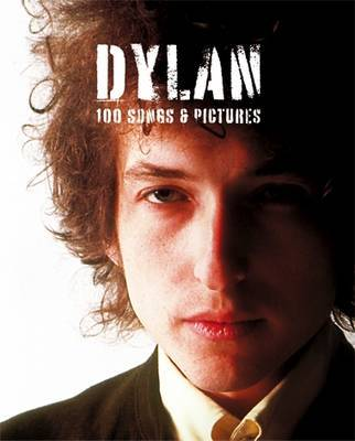 Dylan: 100 Songs and Pictures by Chris Charlesworth