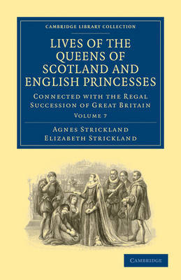 Lives of the Queens of Scotland and English Princesses 8 Volume Paperback Set Lives of the Queens of Scotland and English Princesses: Volume 7 by Agnes Strickland