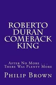 Roberto Duran Comeback King by Philip Brown