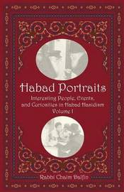 Habad Portraits: Interesting People, Events, and Curiosities in Habad Hasidism: Volume I by Rabbi Chaim Dalfin