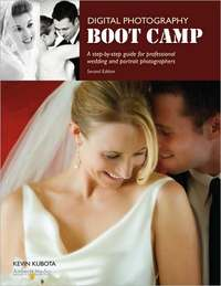 Digital Photography Boot Camp: A Step-by-Step Guide for Professional Wedding and Portrait Photographers by Kevin Kubota