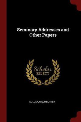 Seminary Addresses and Other Papers by Solomon Schechter image