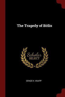 The Tragedy of Bitlis by Grace H Knapp image