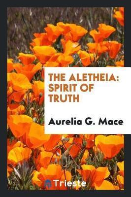 The Aletheia by Aurelia G. Mace