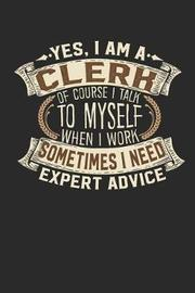 Yes, I Am a Clerk of Course I Talk to Myself When I Work Sometimes I Need Expert Advice by Maximus Designs image