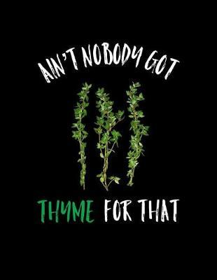 Ain't Nobody Got Thyme For That by Garden Planner