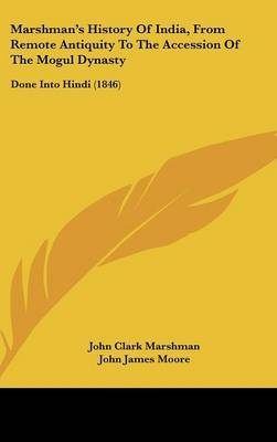 Marshman's History Of India, From Remote Antiquity To The Accession Of The Mogul Dynasty: Done Into Hindi (1846) by John Clark Marshman image