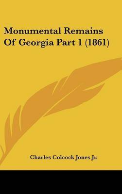 Monumental Remains Of Georgia Part 1 (1861) by Charles Colcock Jones Jr