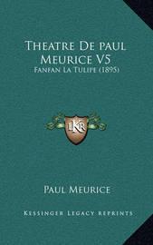Theatre de Paul Meurice V5: Fanfan La Tulipe (1895) by Paul Meurice