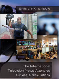 The International Television News Agencies by Chris Paterson