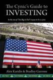 The Cynic's Guide to Investing: In the Era of 'Too Big to Fail' It Pays to Be a Cynic by Alex Karidis