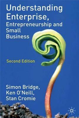 Understanding Enterprise, Entrepreneurship and Small Business by Simon Bridge
