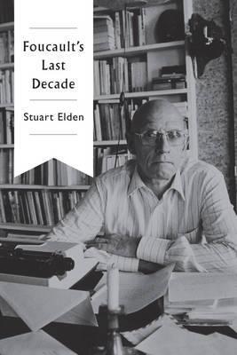 Foucault's Last Decade by Stuart Elden