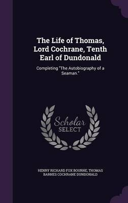The Life of Thomas, Lord Cochrane, Tenth Earl of Dundonald by Henry Richard Fox Bourne image