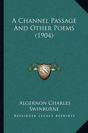 A Channel Passage and Other Poems (1904) by Algernon Charles Swinburne