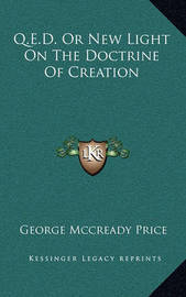 Q.E.D. or New Light on the Doctrine of Creation by George McCready Price image