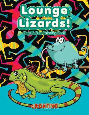 Lounge Lizards! Reptile Fun Coloring Book by Creative Playbooks