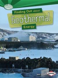 Finding Out About Geothermal Energy by Matt Doeden
