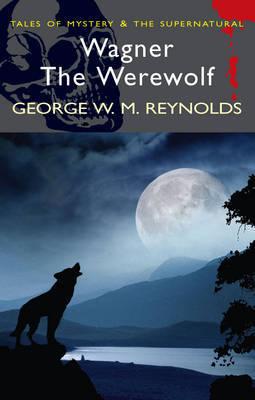 Wagner the Werewolf by George W.M. Reynolds