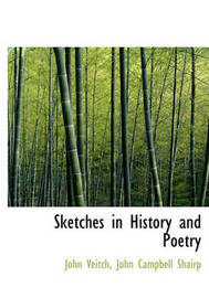 Sketches in History and Poetry by John Veitch