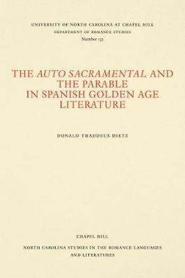 The Auto Sacramental and the Parable in Spanish Golden Age Literature by Donald Thaddeus Dietz