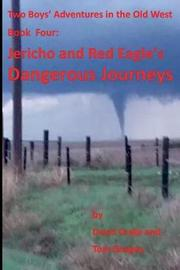 Jericho and Red Eagle's Dangerous Journeys by Tom Gnagey