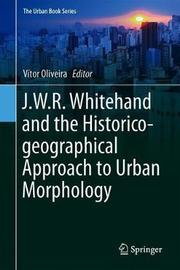 J.W.R. Whitehand and the Historico-geographical Approach to Urban Morphology