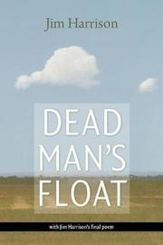 Dead Man's Float by Jim Harrison