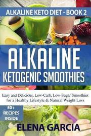 Alkaline Ketogenic Smoothies by Elena Garcia