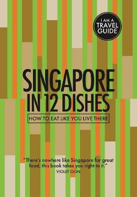 Singapore in 12 Dishes by Antony Suvalko