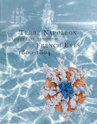 Terre Napoleon: Australia Through French Eyes 1800-1804 by Susan Hunt image