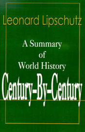 Century-By-Century: A Summary of World History by Leonard Lipschutz image