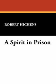 A Spirit in Prison by Robert Hichens