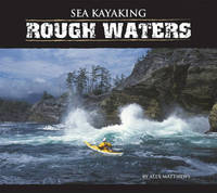 Sea Kayaking: Rough Waters by Alex Matthews