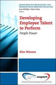 Developing Employee Talent to Perform by Kim Warren