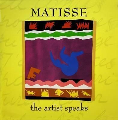 Matisse: The Artist Speaks by Genevieve Morgan
