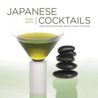 Japanese Cocktails: Mixed Drinks with Sake, Shochu, Whiskey, and More by Yuri Kato image