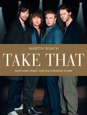Take That: Now and Then by Martin Roach image