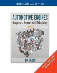 Automotive Engines: Diagnosis, Repair, Rebuilding, International Edition by Tim Gilles image