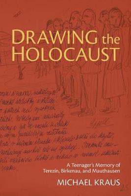 Drawing the Holocaust by Michael Kraus