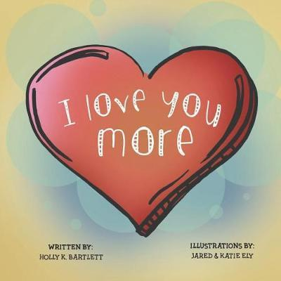 I Love You More by Holly Kristine Bartlett