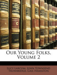 Our Young Folks, Volume 2 by Gail Hamilton