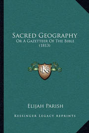 Sacred Geography: Or a Gazetteer of the Bible (1813) by Elijah Parish