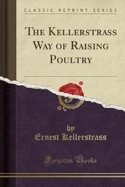 The Kellerstrass Way of Raising Poultry (Classic Reprint) by Ernest Kellerstrass image