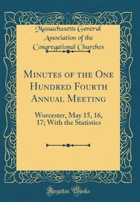 Minutes of the One Hundred Fourth Annual Meeting by Massachusetts General Associat Churches image