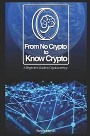 From No Crypto to Know Crypto by Wayne Marcel