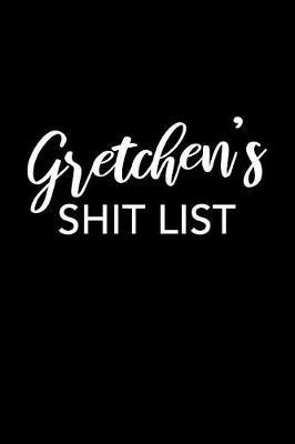 Gretchen's Shit List by Gretchen Name Notebooks